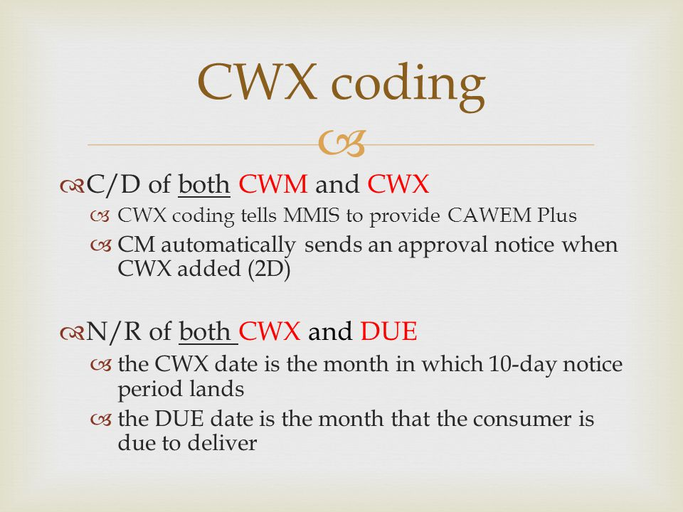   If the Consumer's expected due date is on or before the 15 th :  Code a CWX of that month  If the Consumer's expected due date is after the 15 th :  Code a CWX of the following month CWX N/R Coding