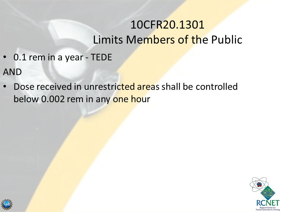 10CFR20.1301 Limits Members of the Public 0.1 rem in a year - TEDE AND Dose received in unrestricted areas shall be controlled below 0.002 rem in any