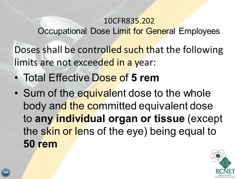 10CFR835.202 Occupational Dose Limit for General Employees Doses shall be controlled such that the following limits are not exceeded in a year: Total