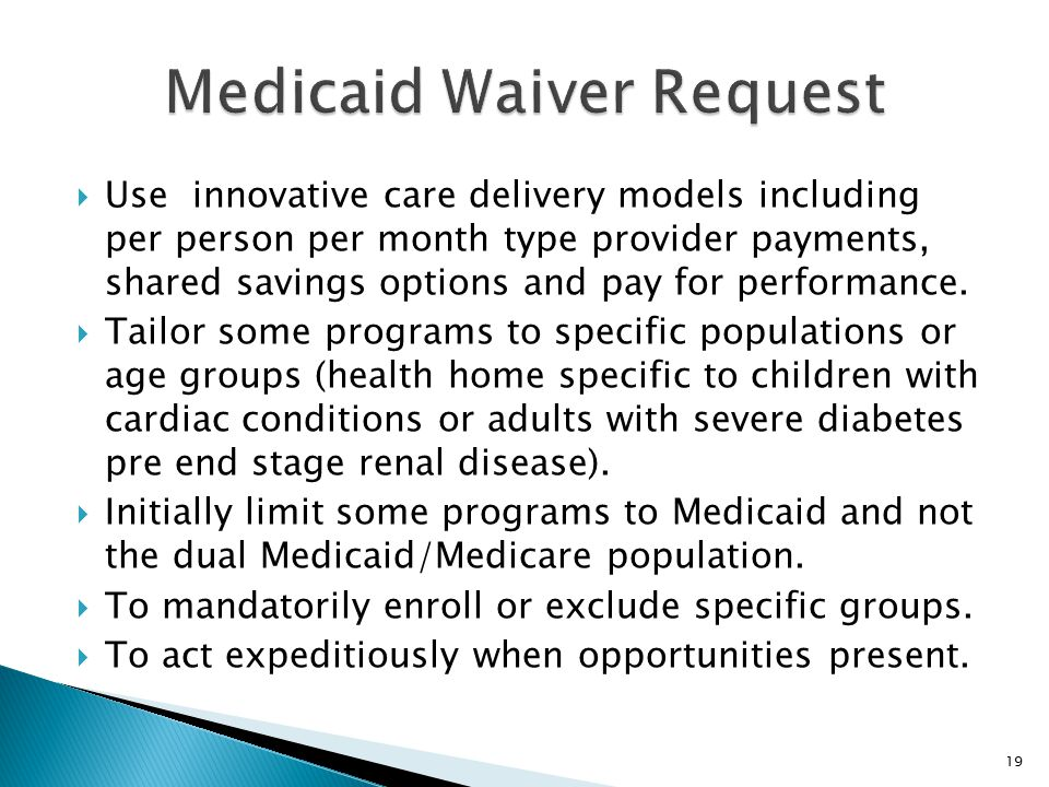  Use innovative care delivery models including per person per month type provider payments, shared savings options and pay for performance.  Tailor