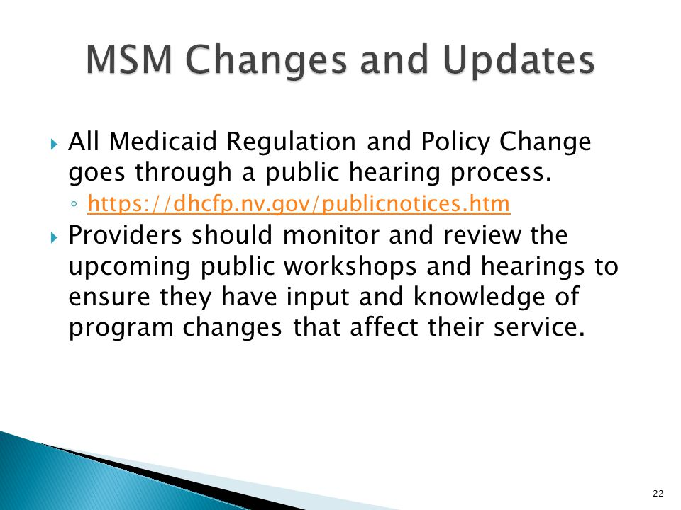  All Medicaid Regulation and Policy Change goes through a public hearing process. ◦ https://dhcfp.nv.gov/publicnotices.htm https://dhcfp.nv.gov/publi