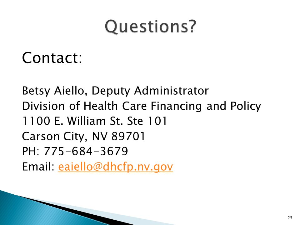 Contact: Betsy Aiello, Deputy Administrator Division of Health Care Financing and Policy 1100 E. William St. Ste 101 Carson City, NV 89701 PH: 775-684
