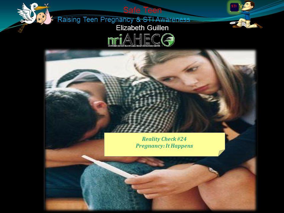 Safe Teen Raising Teen Pregnancy & STI Awareness Elizabeth Guillen Reality Check #24 Pregnancy: It Happens STI