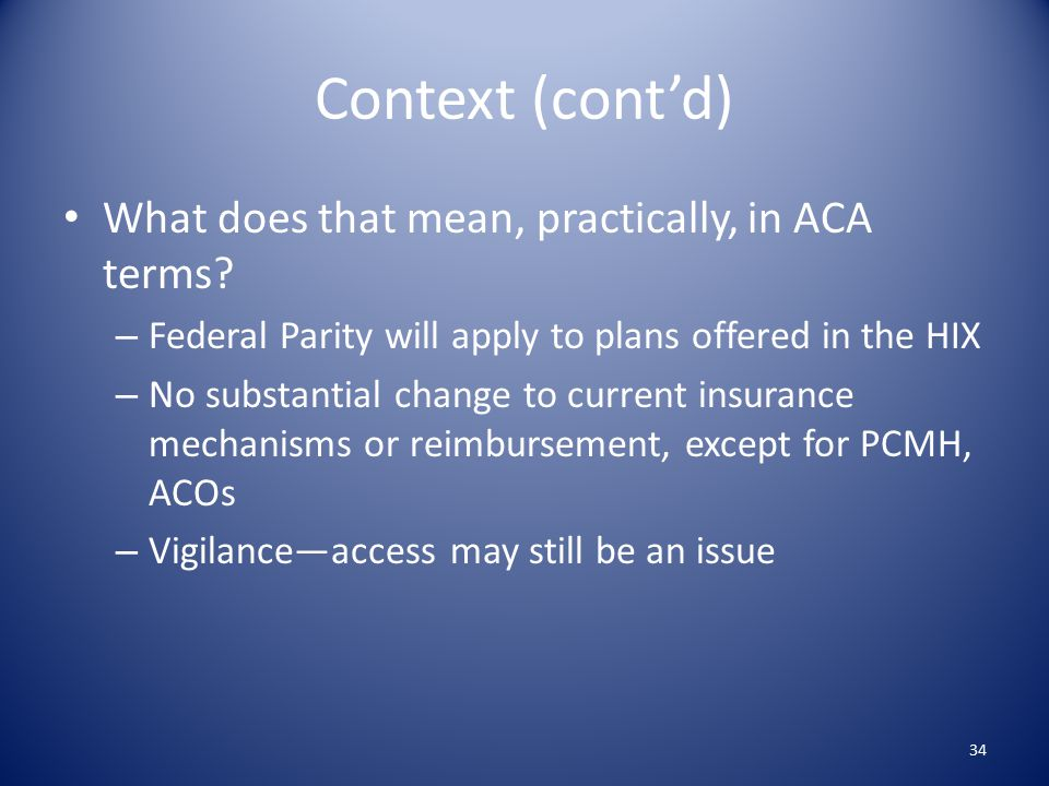 Context (cont'd) What does that mean, practically, in ACA terms.