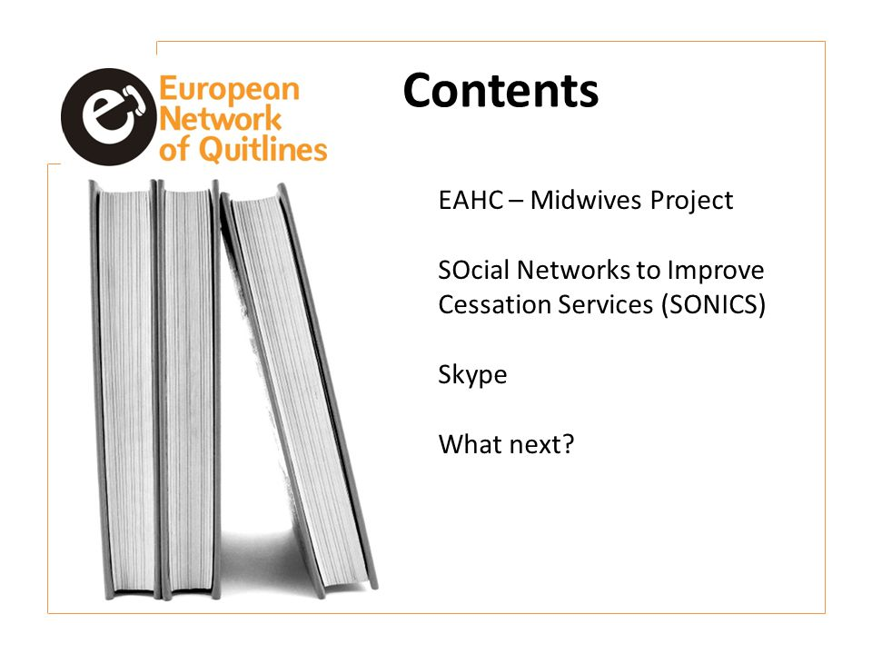 Contents EAHC – Midwives Project SOcial Networks to Improve Cessation Services (SONICS) Skype What next