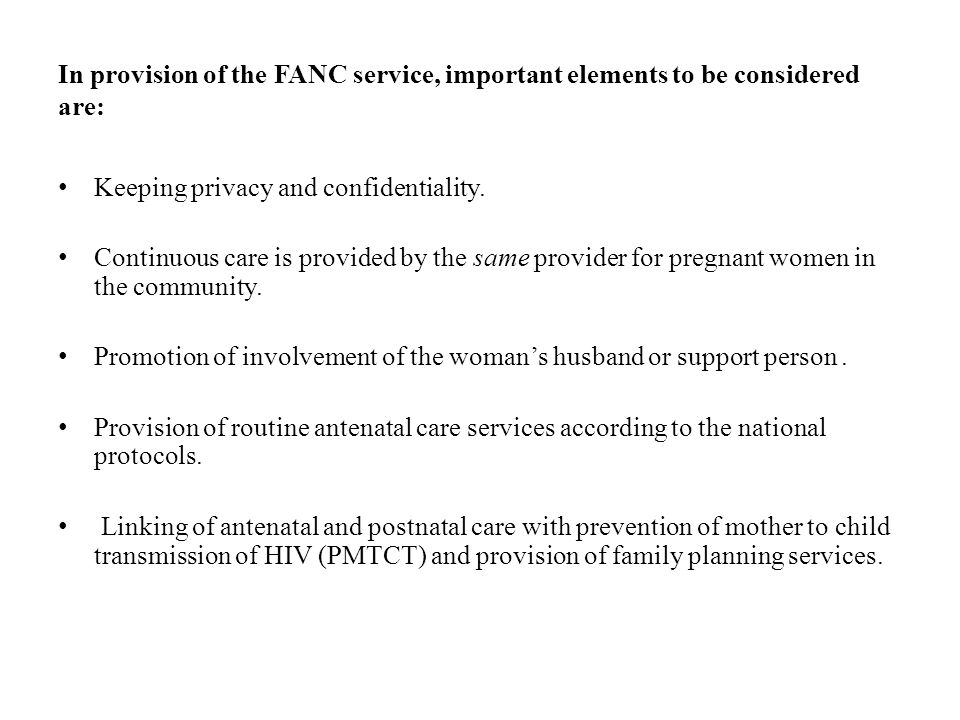 In provision of the FANC service, important elements to be considered are: Keeping privacy and confidentiality. Continuous care is provided by the sam
