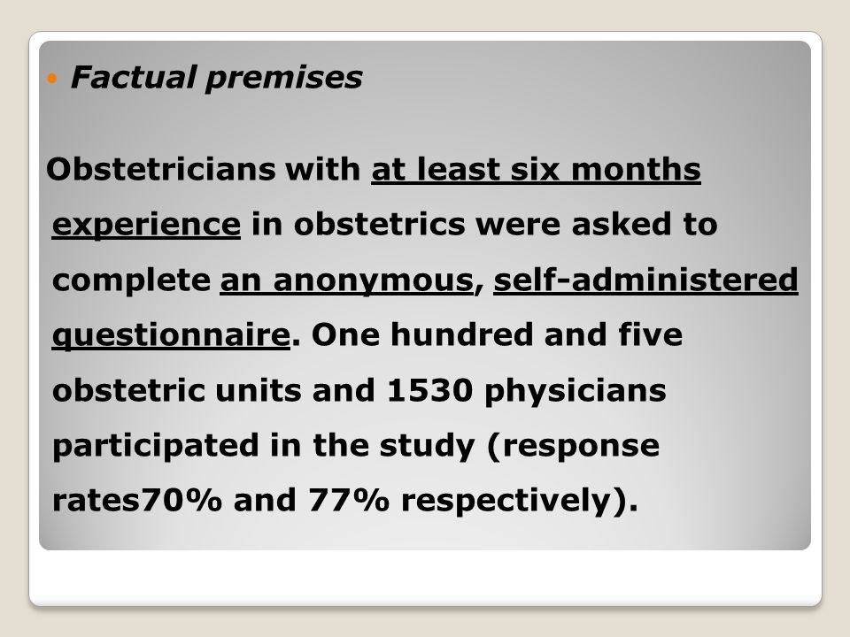 Factual premises Obstetricians with at least six months experience in obstetrics were asked to complete an anonymous, self-administered questionnaire.