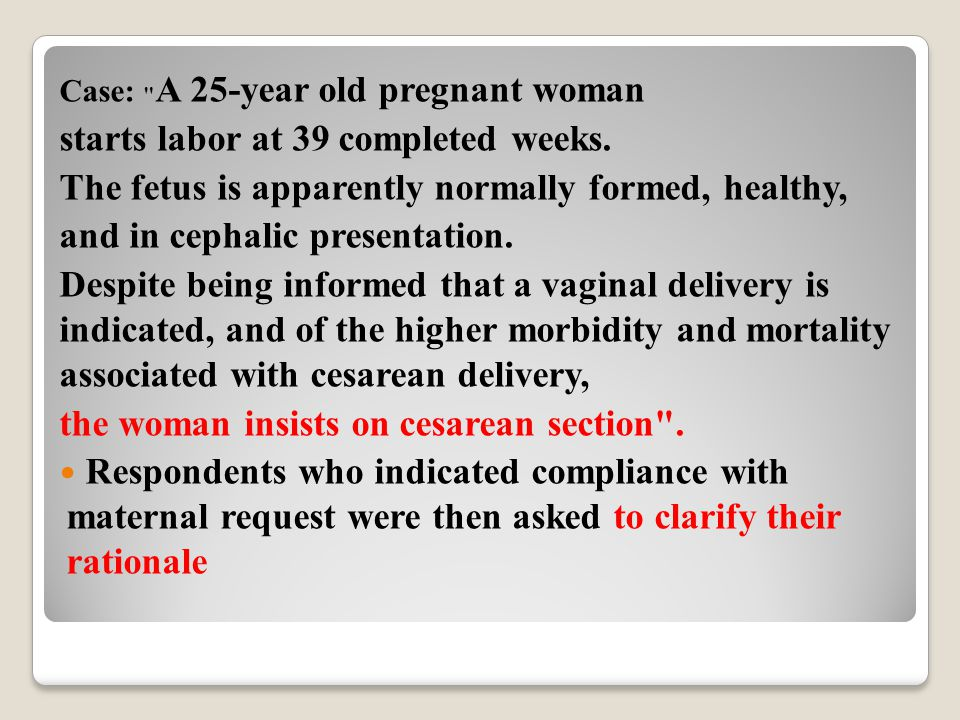 Case: A 25-year old pregnant woman starts labor at 39 completed weeks.