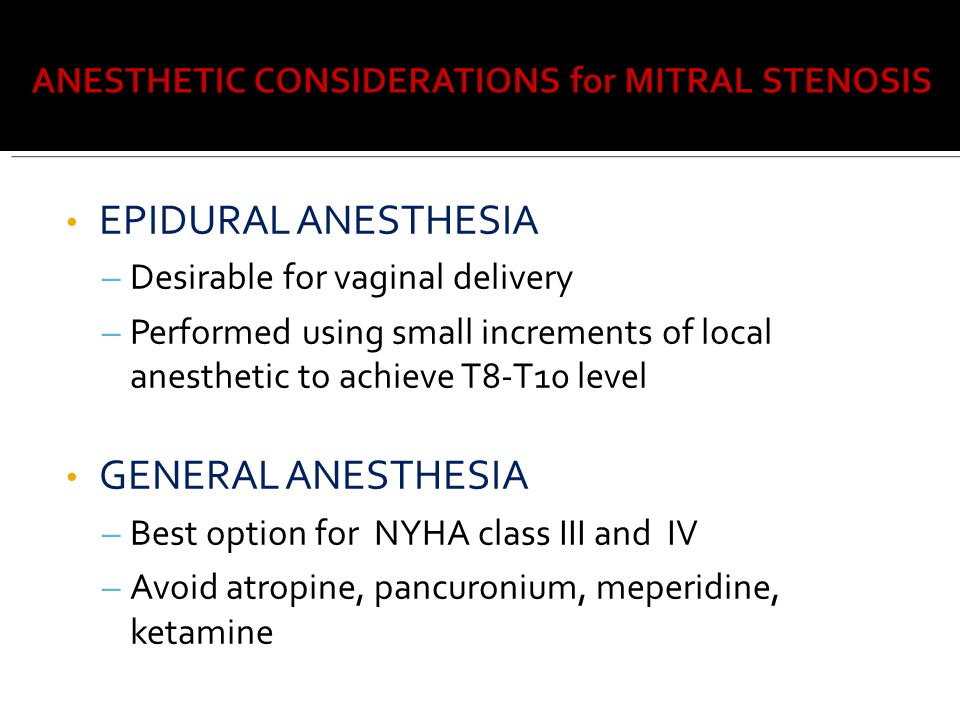 EPIDURAL ANESTHESIA – Desirable for vaginal delivery – Performed using small increments of local anesthetic to achieve T8-T10 level GENERAL ANESTHESIA