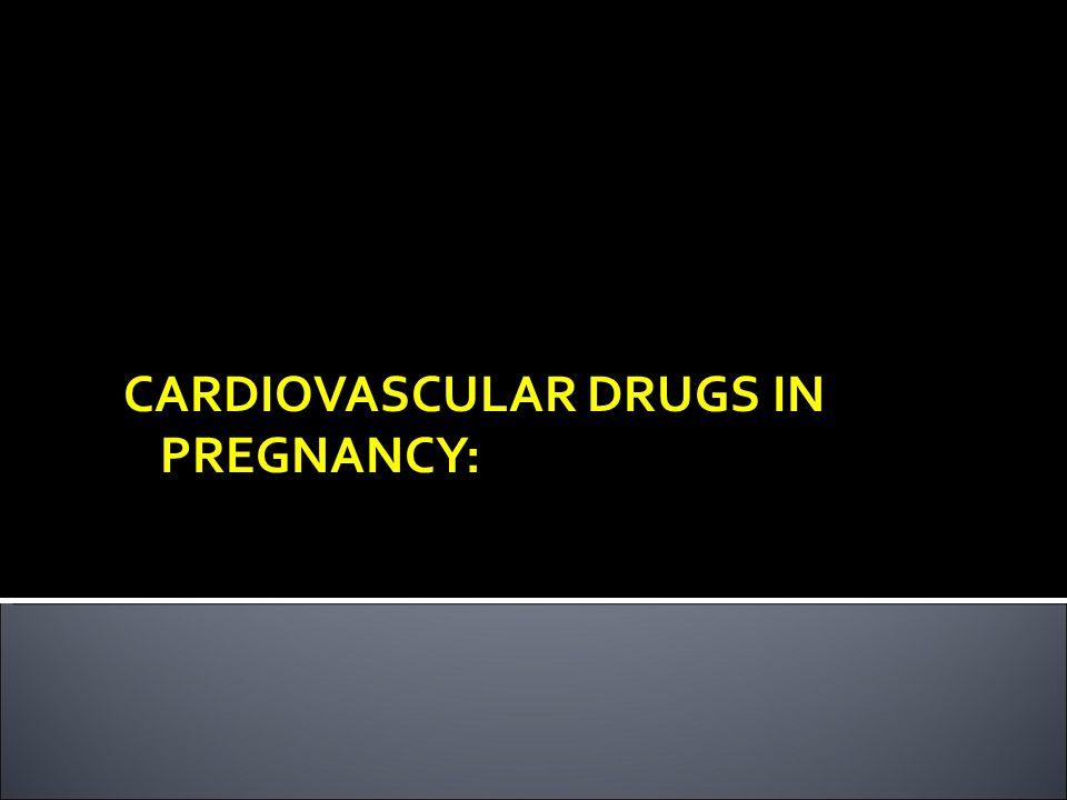 CARDIOVASCULAR DRUGS IN PREGNANCY:
