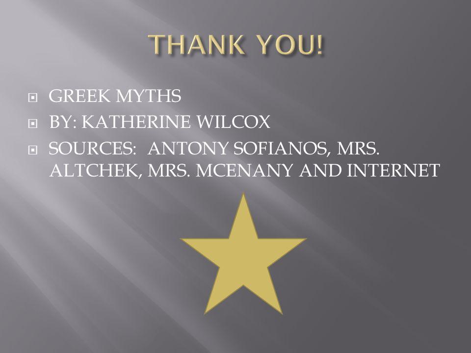  GREEK MYTHS  BY: KATHERINE WILCOX  SOURCES: ANTONY SOFIANOS, MRS.