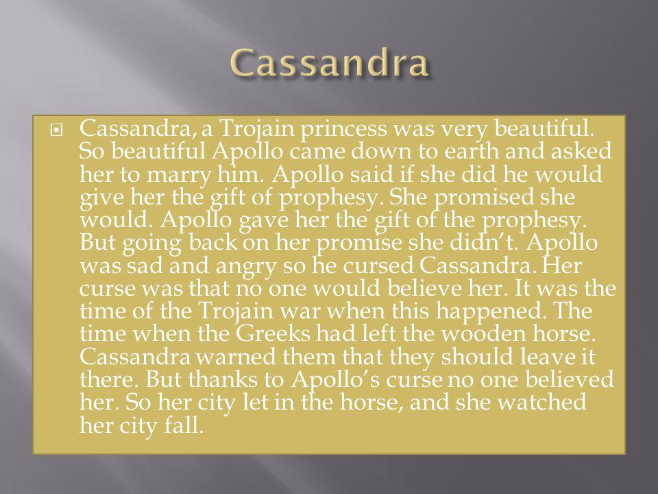  Cassandra, a Trojain princess was very beautiful.