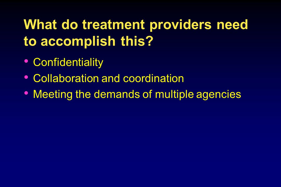What do treatment providers need to accomplish this.