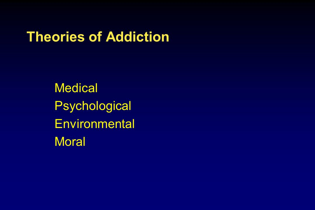 Theories of Addiction Medical Psychological Environmental Moral