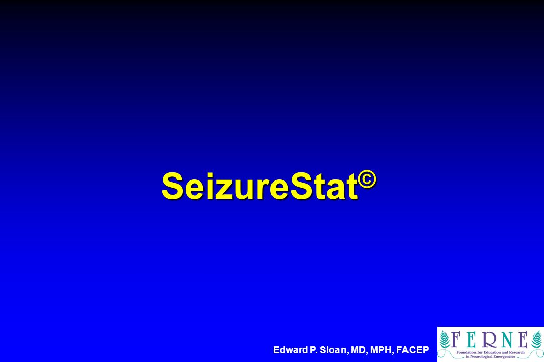 SeizureStat © Edward P. Sloan, MD, MPH, FACEP