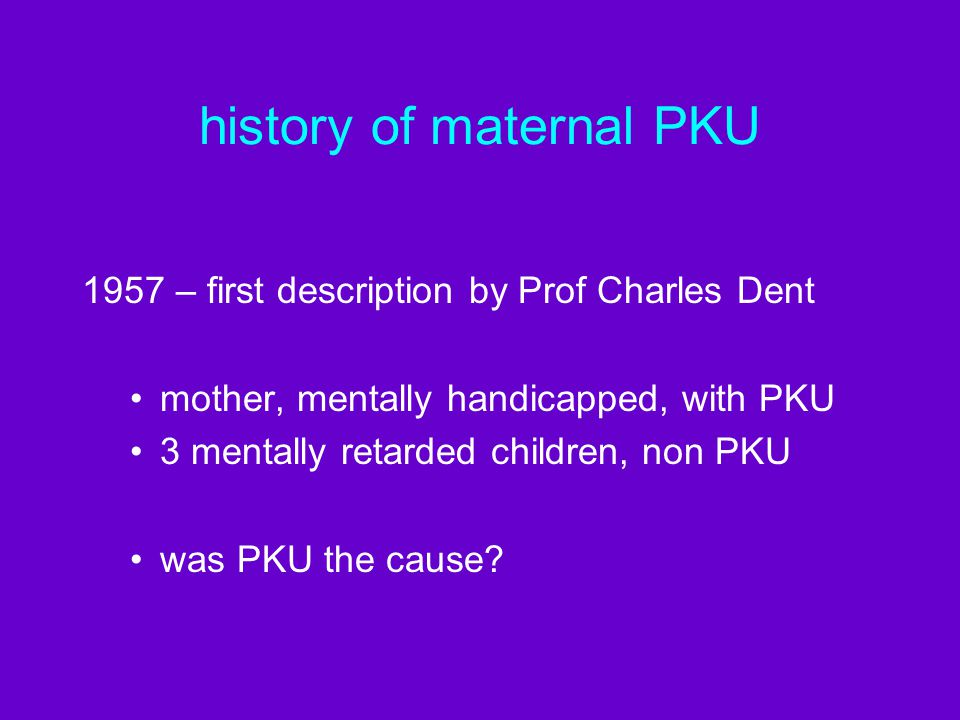 maternal PKU diet - difficulties may have been off diet for many years little awareness of managing the diet –now up to them not their parents accustomed to normal food poor cooking & organisational skills satisfying appetite lack of support