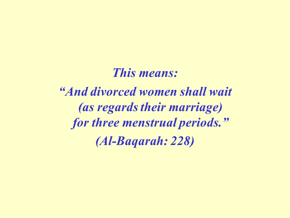 This means: And divorced women shall wait (as regards their marriage) for three menstrual periods. (Al-Baqarah: 228)