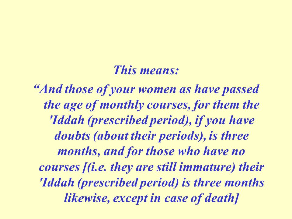 This means: And those of your women as have passed the age of monthly courses, for them the Iddah (prescribed period), if you have doubts (about their periods), is three months, and for those who have no courses [(i.e.