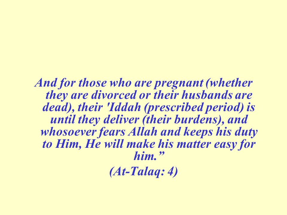 And for those who are pregnant (whether they are divorced or their husbands are dead), their 'Iddah (prescribed period) is until they deliver (their b