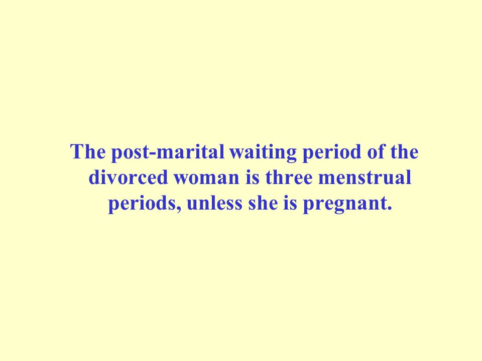 The post-marital waiting period of the divorced woman is three menstrual periods, unless she is pregnant.