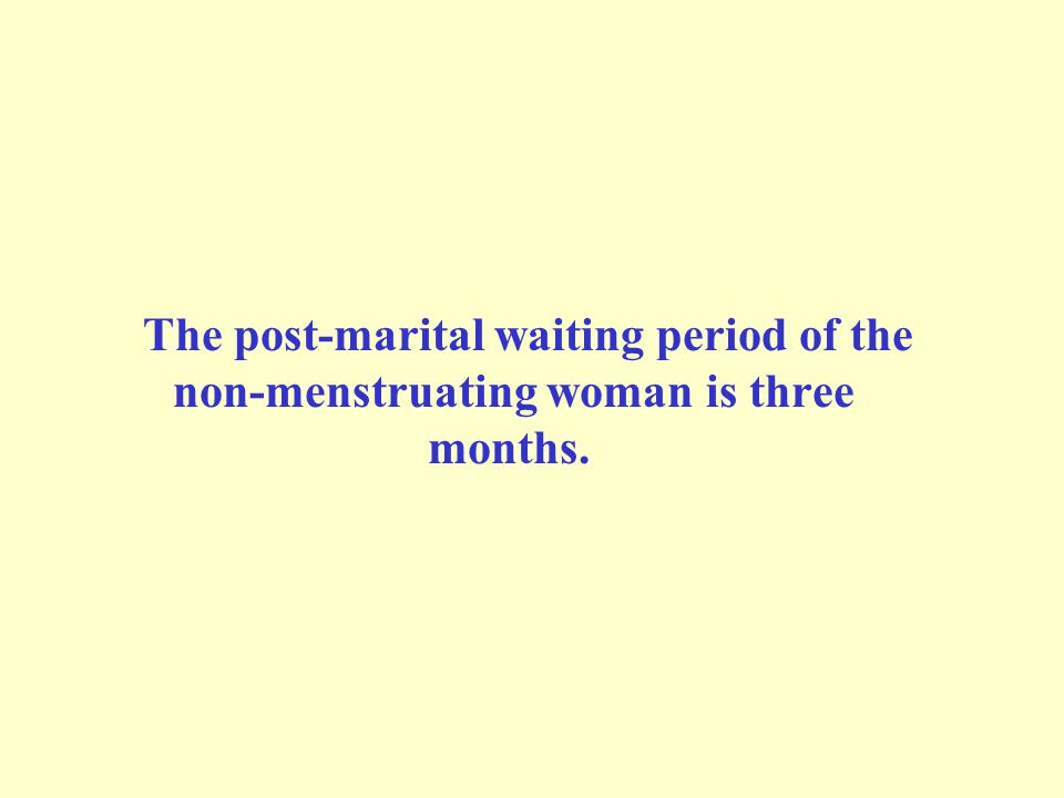 The post-marital waiting period of the non-menstruating woman is three months.