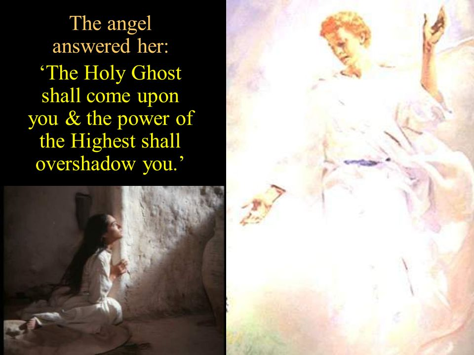 """Mary said to the angel, 'How shall this be, seeing I know not a man?' Mary said to the angel, 'How shall this be, seeing I know not a man?' """"He shall"""