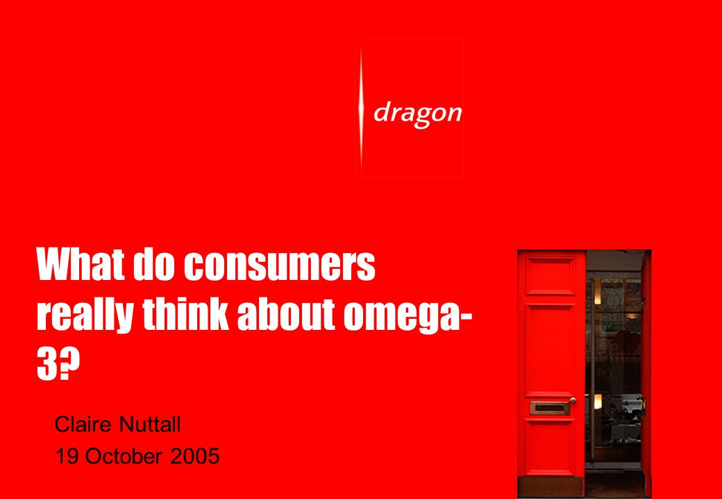 What do consumers really think about omega- 3 Claire Nuttall 19 October 2005