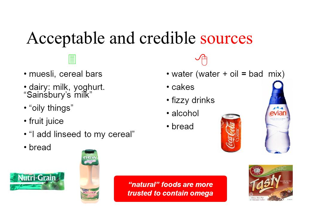 Acceptable and credible sources natural foods are more trusted to contain omega   muesli, cereal bars dairy: milk, yoghurt.