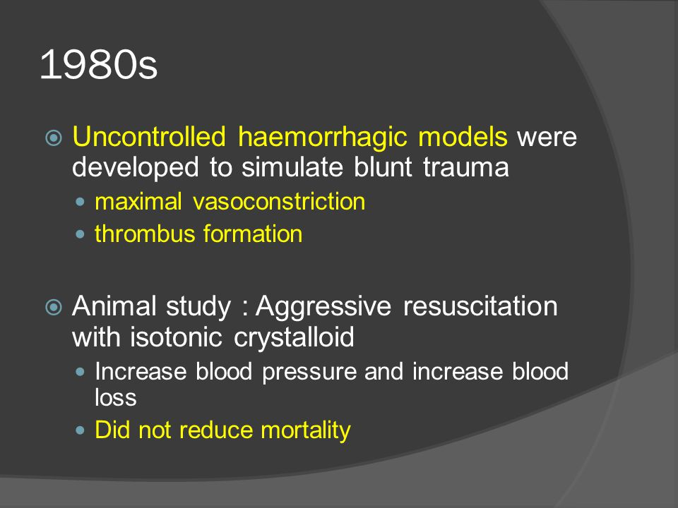 1980s  Uncontrolled haemorrhagic models were developed to simulate blunt trauma maximal vasoconstriction thrombus formation  Animal study : Aggressi