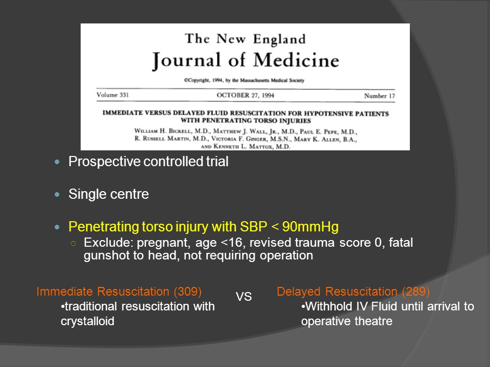Prospective controlled trial Single centre Penetrating torso injury with SBP < 90mmHg ○ Exclude: pregnant, age <16, revised trauma score 0, fatal guns