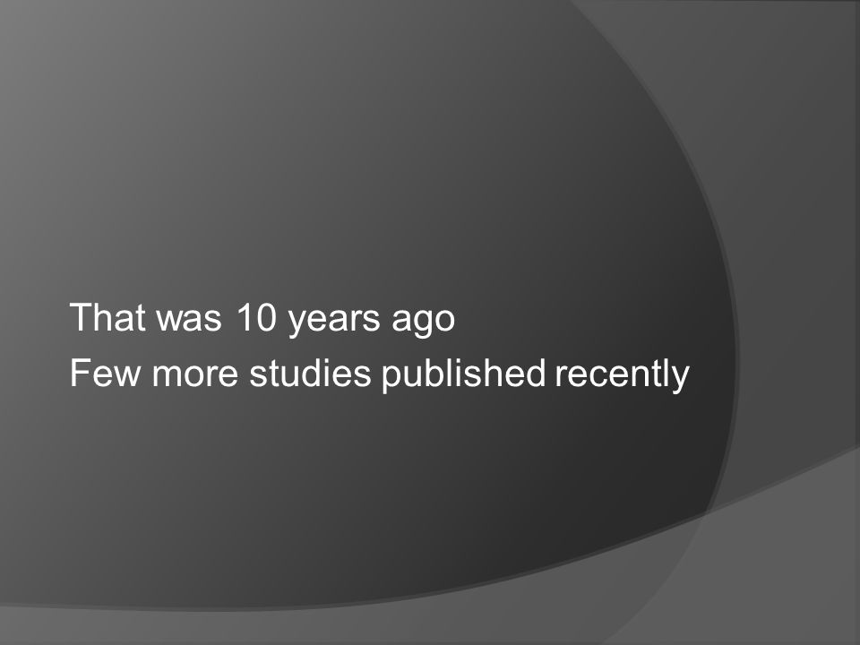 That was 10 years ago Few more studies published recently
