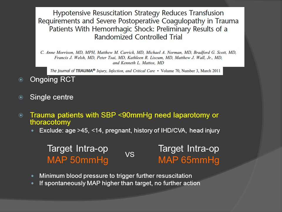  Ongoing RCT  Single centre  Trauma patients with SBP <90mmHg need laparotomy or thoracotomy Exclude: age >45, <14, pregnant, history of IHD/CVA, h