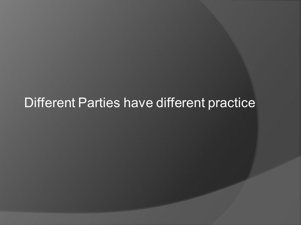 Different Parties have different practice