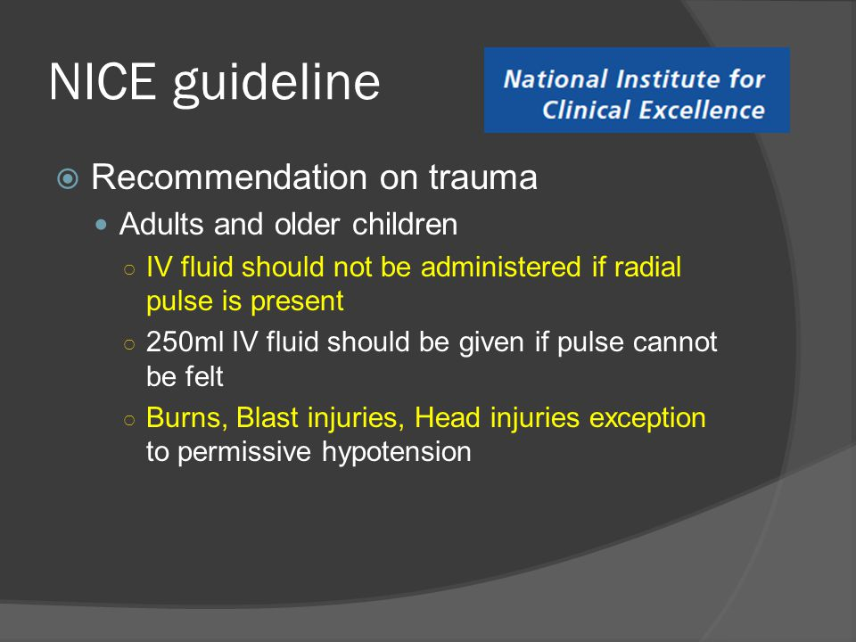 NICE guideline  Recommendation on trauma Adults and older children ○ IV fluid should not be administered if radial pulse is present ○ 250ml IV fluid