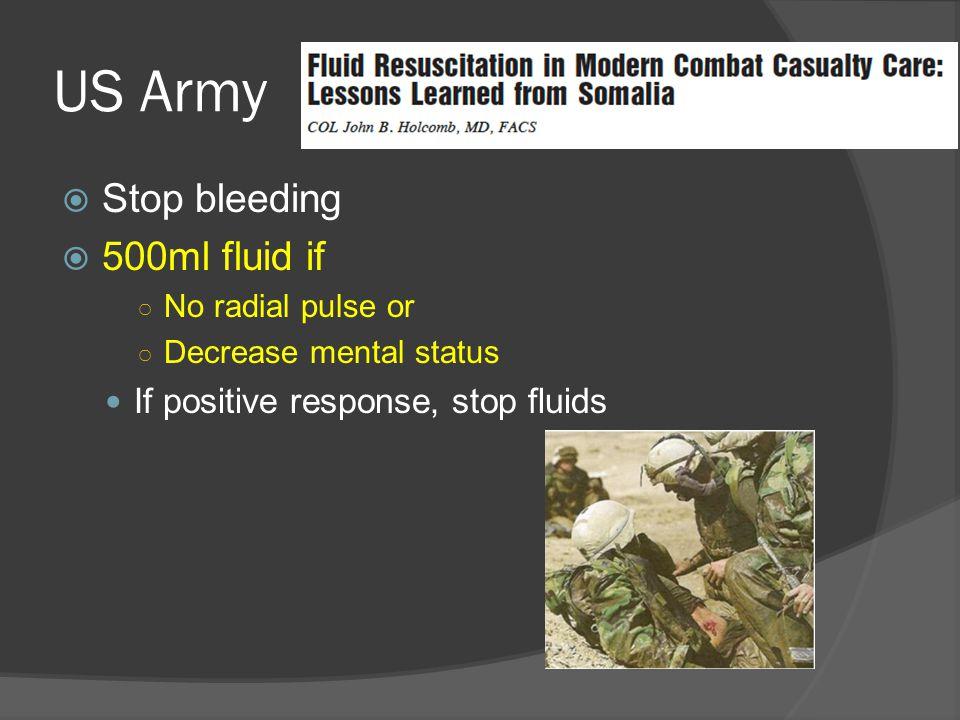 US Army  Stop bleeding  500ml fluid if ○ No radial pulse or ○ Decrease mental status If positive response, stop fluids