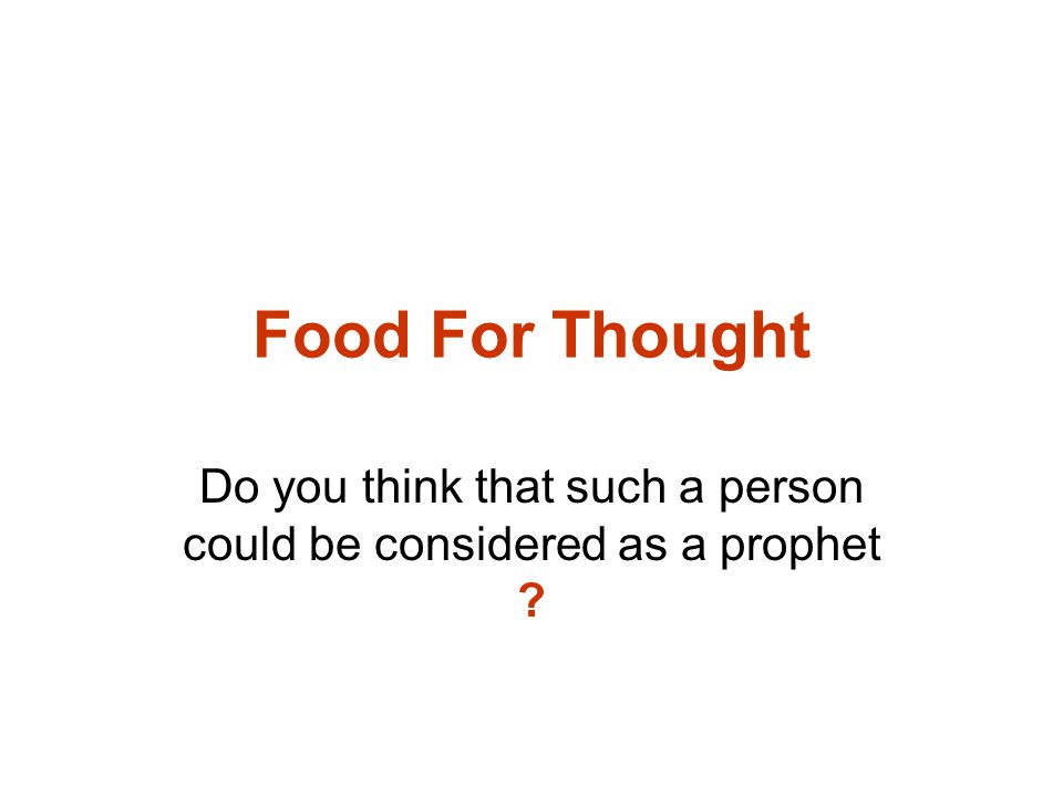 Food For Thought Do you think that such a person could be considered as a prophet