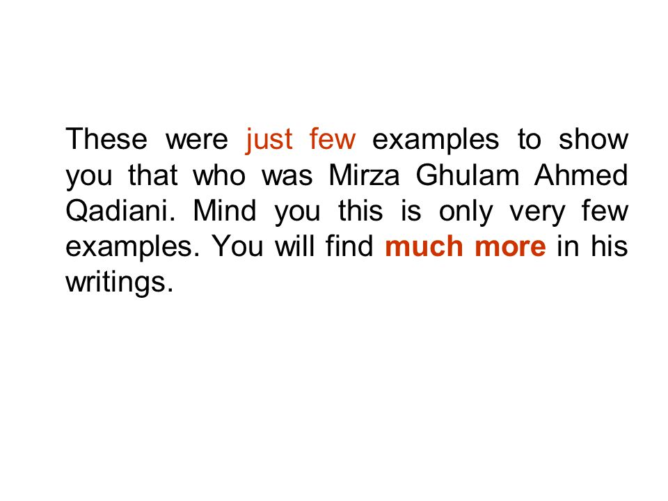 These were just few examples to show you that who was Mirza Ghulam Ahmed Qadiani.