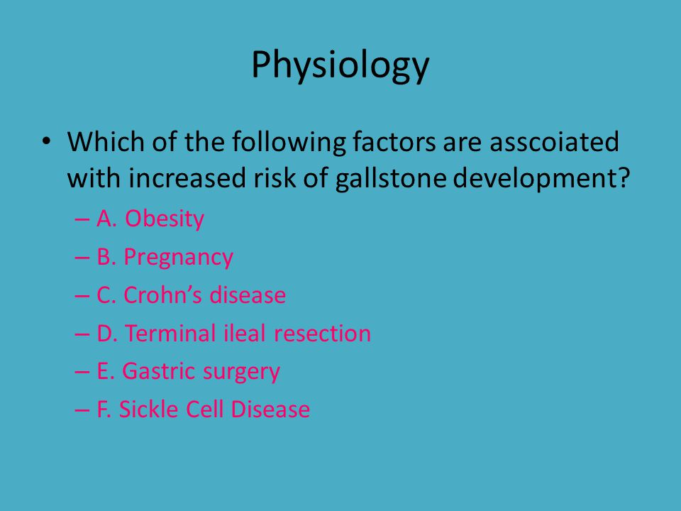 Physiology Which of the following factors are asscoiated with increased risk of gallstone development? – A. Obesity – B. Pregnancy – C. Crohn's diseas