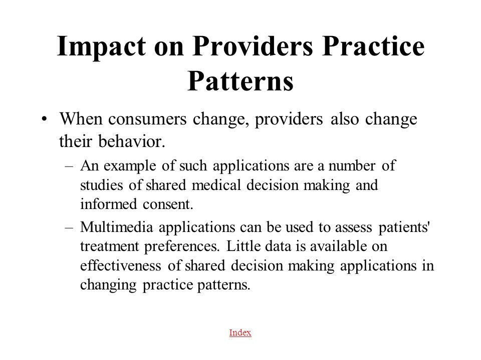 Index Impact on Providers Practice Patterns When consumers change, providers also change their behavior. –An example of such applications are a number