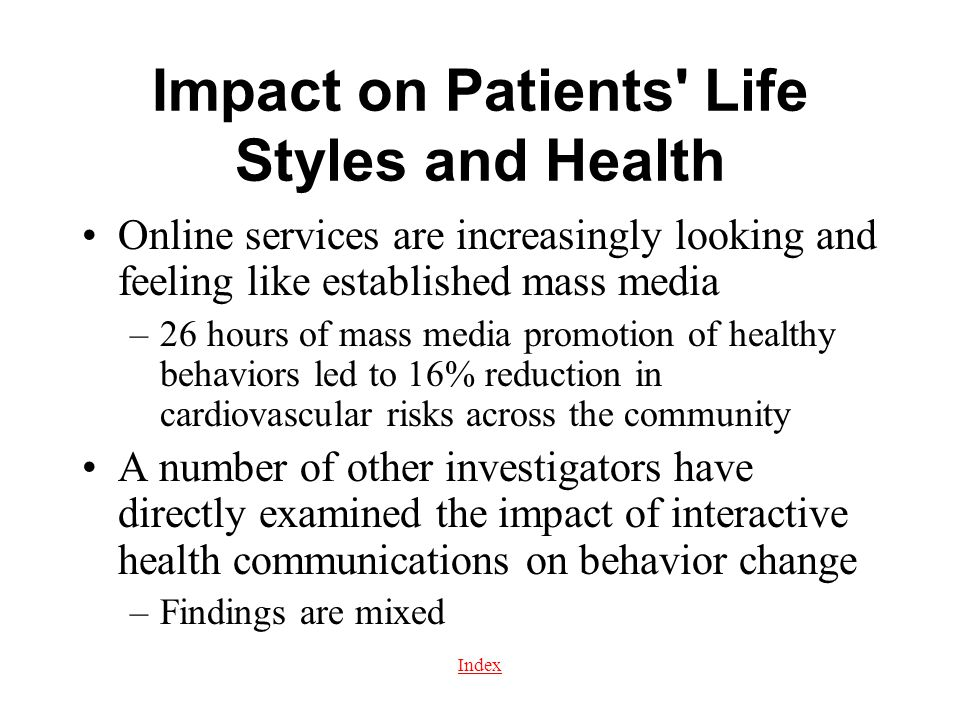Index Impact on Patients' Life Styles and Health Online services are increasingly looking and feeling like established mass media –26 hours of mass me