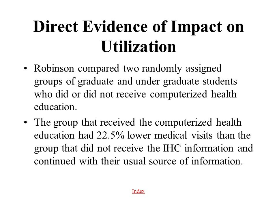 Index Direct Evidence of Impact on Utilization Robinson compared two randomly assigned groups of graduate and under graduate students who did or did n