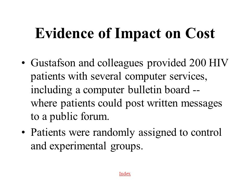 Index Evidence of Impact on Cost Gustafson and colleagues provided 200 HIV patients with several computer services, including a computer bulletin boar