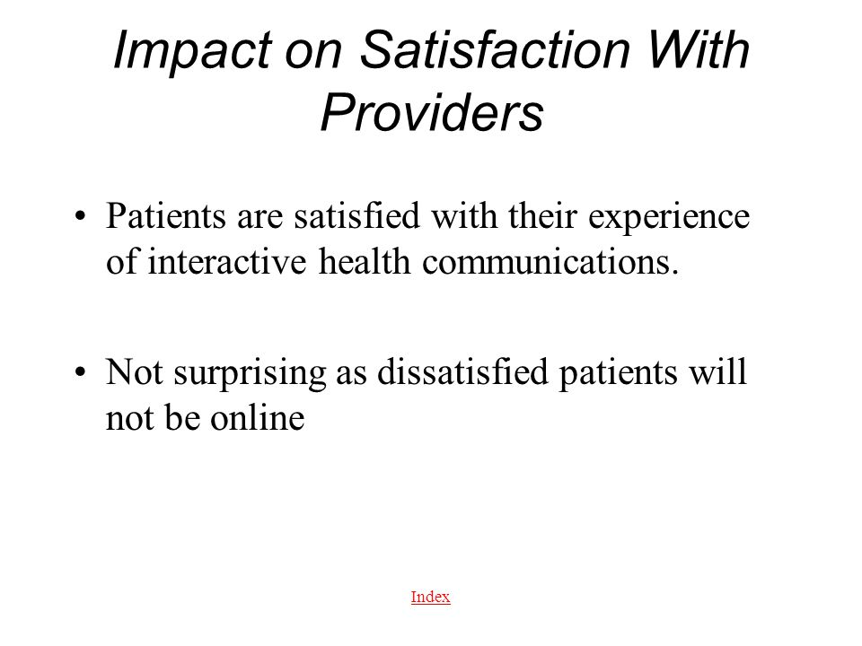 Index Impact on Satisfaction With Providers Patients are satisfied with their experience of interactive health communications. Not surprising as dissa