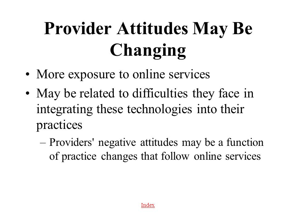 Index Provider Attitudes May Be Changing More exposure to online services May be related to difficulties they face in integrating these technologies i