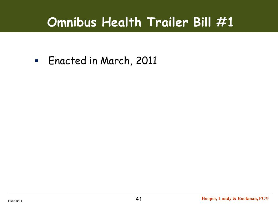 Hooper, Lundy & Bookman, PC© 1101094.1 41 Omnibus Health Trailer Bill #1  Enacted in March, 2011