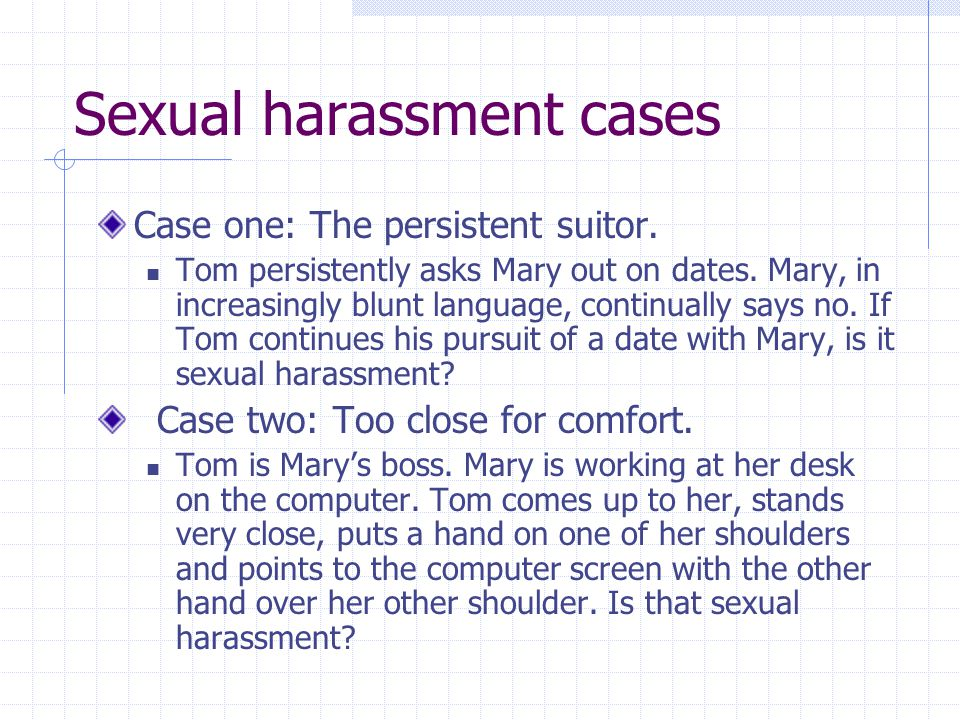 Sexual harassment cases Case one: The persistent suitor.
