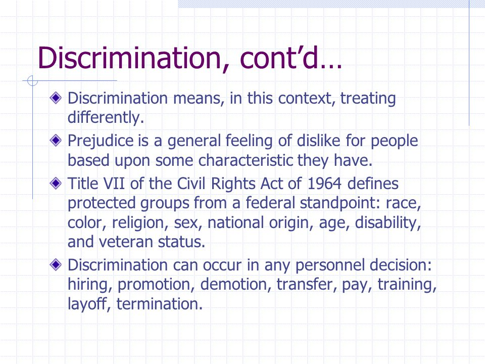 Discrimination, cont'd… Discrimination means, in this context, treating differently.