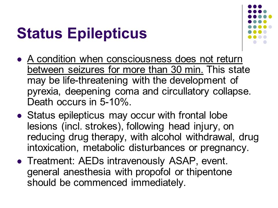 Status Epilepticus A condition when consciousness does not return between seizures for more than 30 min.