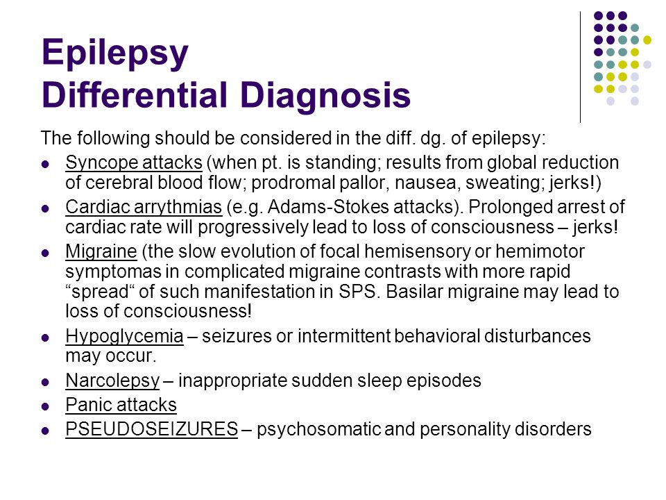 Epilepsy Differential Diagnosis The following should be considered in the diff.