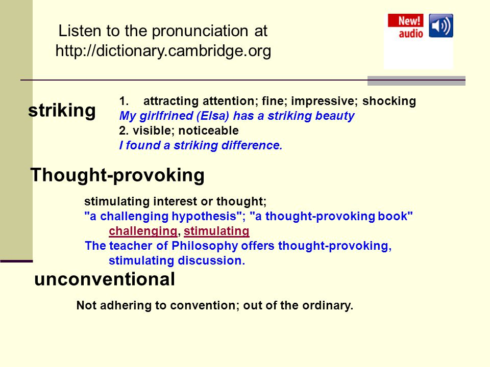 Listen to the pronunciation at http://dictionary.cambridge.org striking 1.attracting attention; fine; impressive; shocking My girlfrined (Elsa) has a striking beauty 2.